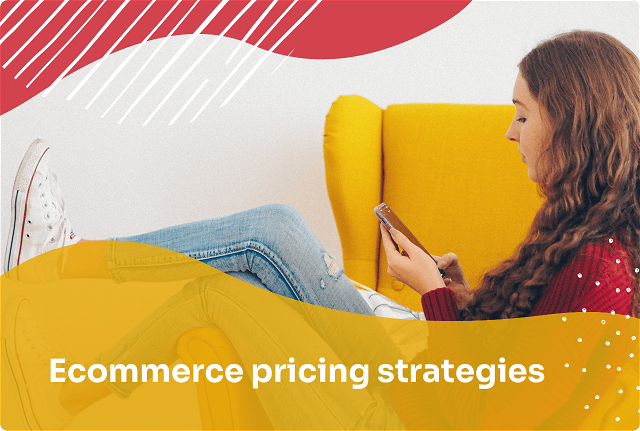 7 Ecommerce Pricing Strategies to Help You Increase Sales & Maximize Profit