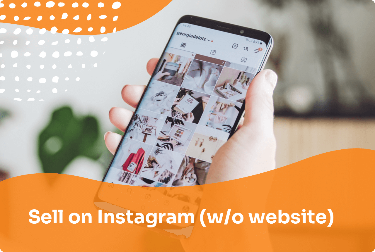 How to Sell Your Products on Instagram - Even Without a Website