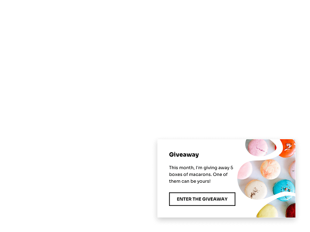 You can use popups to announce a giveaway on your website and attract more eyeballs to the offer